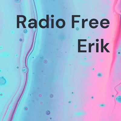 Radio Free Erik