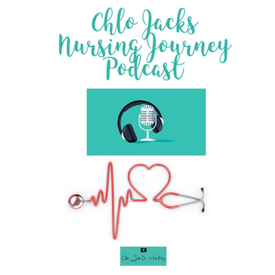 Chlo Jacks Nursing Journey Podcast