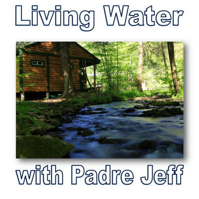 Living Water with Padre Jeff