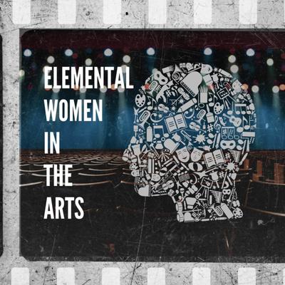 Elemental Women in the Arts