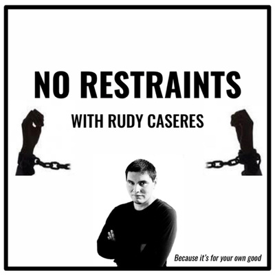 No Restraints with Rudy Caseres