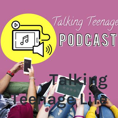 Talking Teenage Life