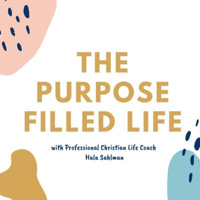 The Purpose Filled Life with Hala Sahlman