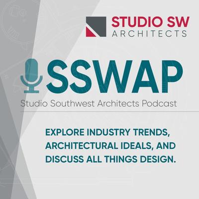 SSWAP - Studio Southwest Architects Podcast