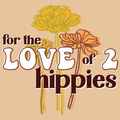 For The Love of 2 Hippies