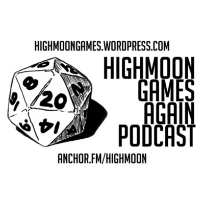 Highmoon Games Again Podcast