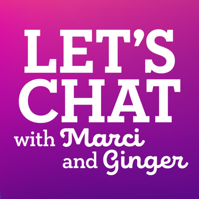 Let's Chat with Marci and Ginger