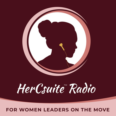HerCsuite™ Radio - For Women Leaders On The Move