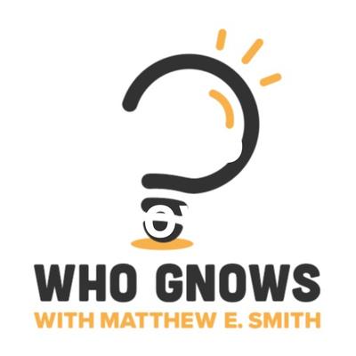 Who Gnows? with Matthew E. Smith