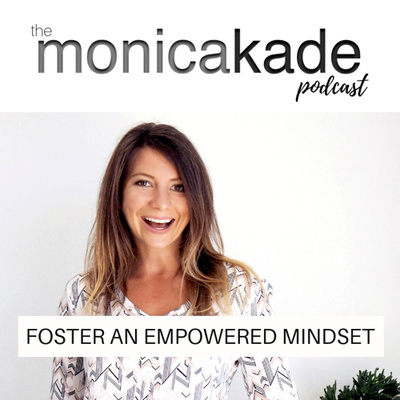 The Monica Kade Podcast: Empowered Mindset
