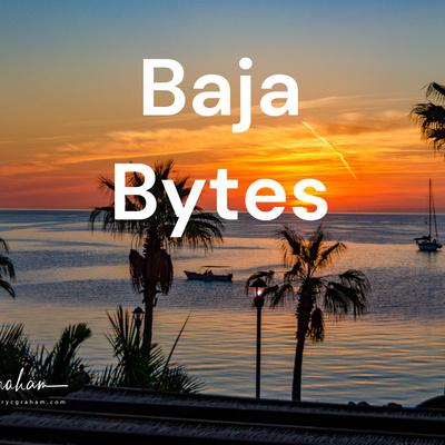 Baja Bytes