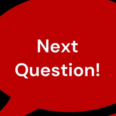 Next Question!