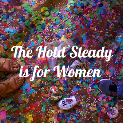 The Hold Steady is for Women