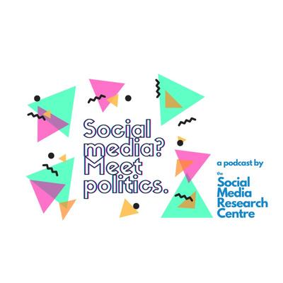 Social Media? Meet Politics. A podcast by the Social Media Research Centre.