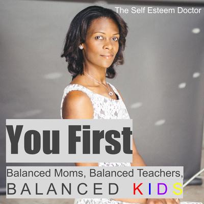 You First. Balanced Moms, Balanced Teachers, Balanced Kids