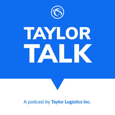 Taylor Logistics, Inc. Presents: Taylor Talk