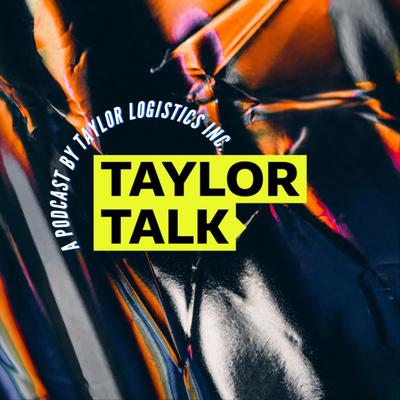 Taylor Logistics, Inc. Presents: Taylor Talk