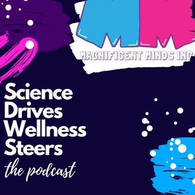 Science Drives, Wellness Steers