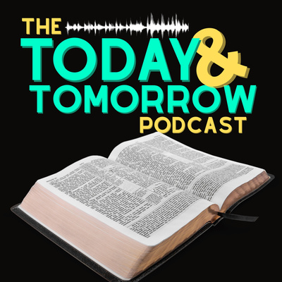 The Today and Tomorrow Podcast