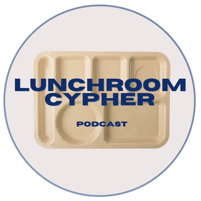 Lunchroom Cypher Podcast