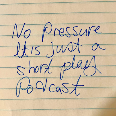 No pressure, it's just a short play podcast.