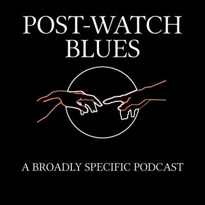 Post-Watch Blues
