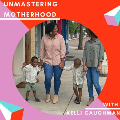Unmastering Motherhood