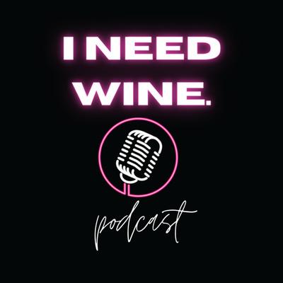 I Need Wine
