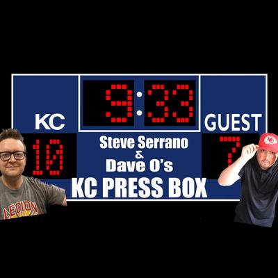 KC Press Box with Steve Serrano and Dave O