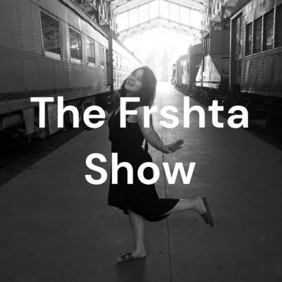 The Frshta Show