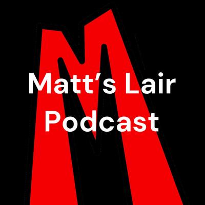 Matt's Lair Podcast