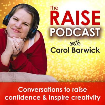 The Raise Podcast with Carol Barwick