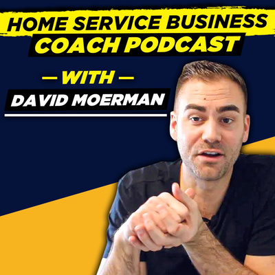 Home Service Business Coach With David Moerman