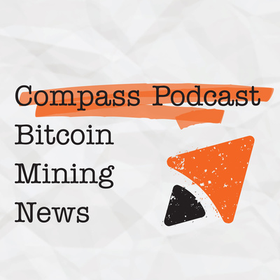 Compass Podcast | Bitcoin Mining News