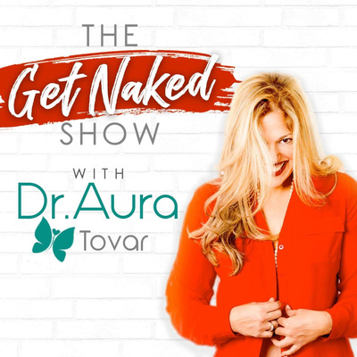 The Get Naked Show with Dr. Aura