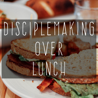 Disciplemaking Over Lunch