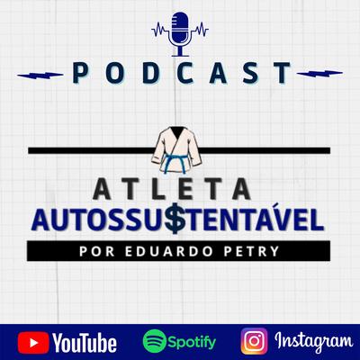 Podcast Atleta Autossustentável   por Eduardo Petry