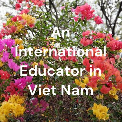 An International Educator in Viet Nam