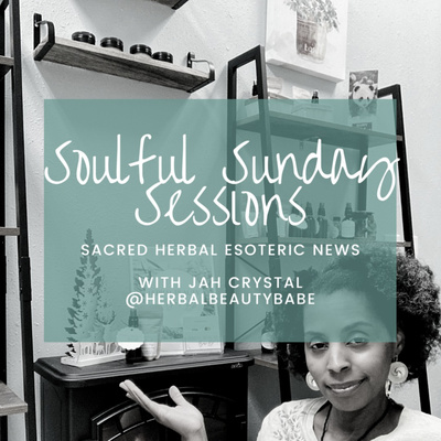 Soulful Sunday Sessions from Herbal Beauty Babe with Jah Crystal, Primordial Femme Creator