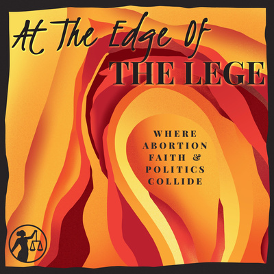 At the Edge of the Lege: Where Abortion, Faith, and Politics Collide