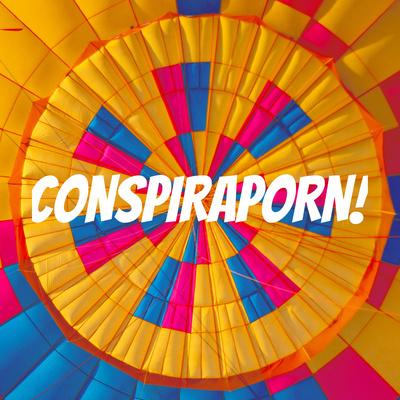 CONSPIRAPORN!