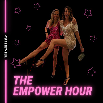 The Empower Hour with Katie & Sarah