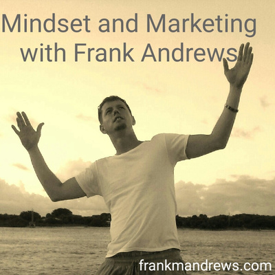 Mindset and Marketing with Frank Andrews