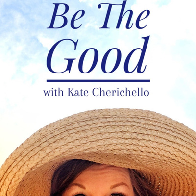 Be The Good with Kate
