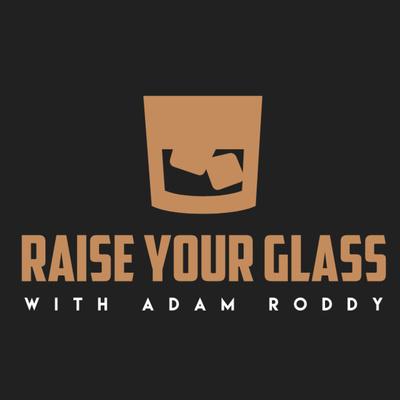 Raise Your Glass w/ Adam Roddy