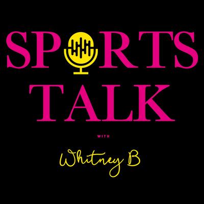 Sports Talk with Whitney B