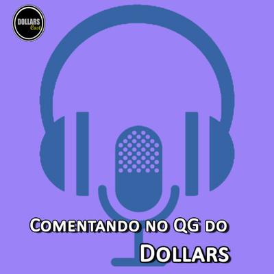 Comentando no QG do Dollars