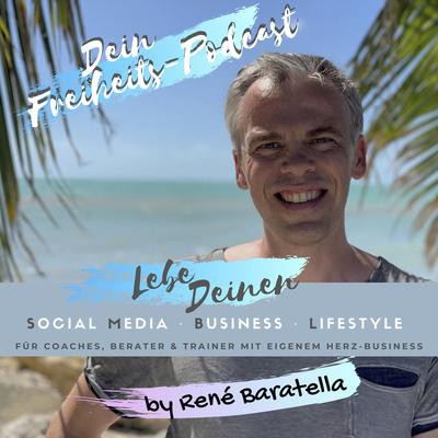 Der Freiheits-Podcast für Coaches, Berater & Trainer von René Baratella