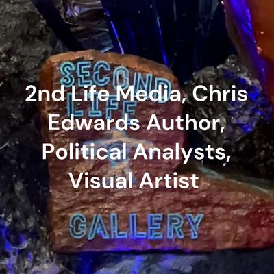 2nd Life Media Presents: Chris Edwards - Author, Political Analyst, Visual Artist, Executive Coach