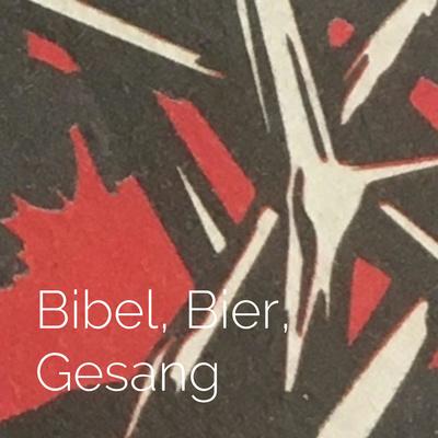 Bibel, Bier, Gesang - das volle Leben!